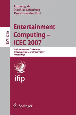 Entertainment Computing - ICEC 2007: 6th International Conference, Shanghai, China, September 15-17, 2007, Proceedings (Lecture Notes in Computer Science)