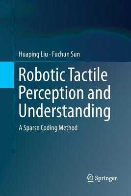 Robotic Tactile Perception and Understanding: A Sparse Coding Method-cover