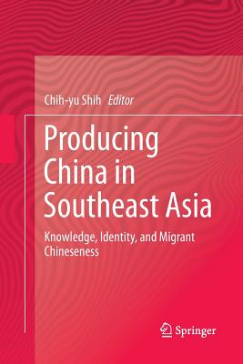 Producing China in Southeast Asia: Knowledge, Identity, and Migrant Chineseness-cover