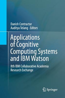 Applications of Cognitive Computing Systems and IBM Watson: 8th IBM Collaborative Academia Research Exchange-cover
