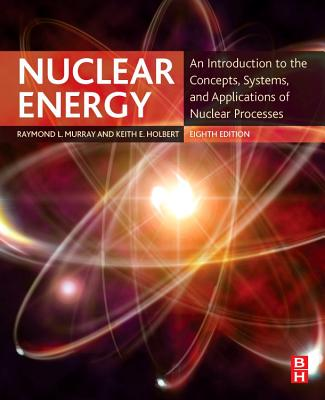 Nuclear Energy: An Introduction to the Concepts, Systems, and Applications of Nuclear Processes-cover