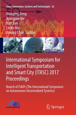 International Symposium for Intelligent Transportation and Smart City (Itasc) 2017 Proceedings: Branch of Isads (the International Symposium on Autono-cover