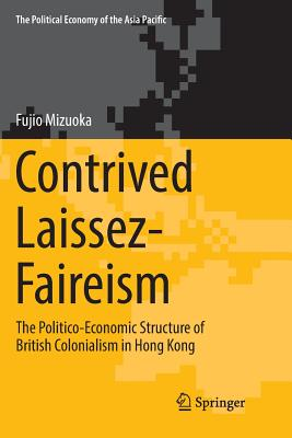 Contrived Laissez-Faireism: The Politico-Economic Structure of British Colonialism in Hong Kong-cover