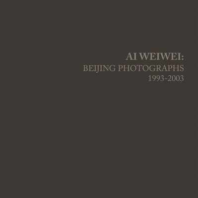 AI Weiwei: Beijing Photographs, 1993-2003-cover