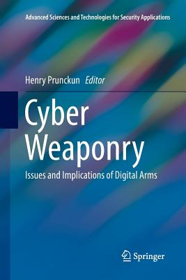 Cyber Weaponry: Issues and Implications of Digital Arms-cover