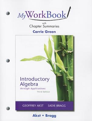 Myworkbook with Chapter Summaries for Introductory Algebra Through Applications