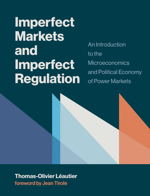 Imperfect Markets and Imperfect Regulation: An Introduction to the Microeconomics and Political Economy of Power Markets-cover
