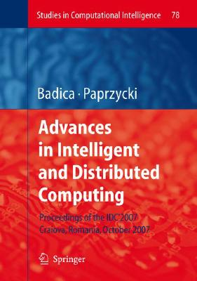 Advances in Intelligent and Distributed Computing: Proceedings of the 1st International Symposium on Intelligent and Distributed Computing IDC 2007, Craiova, ... 2007 (Studies in Computational Intelli-cover