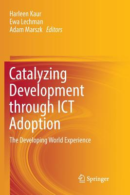 Catalyzing Development Through Ict Adoption: The Developing World Experience-cover