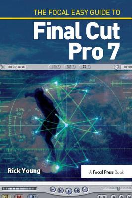 The Focal Easy Guide to Final Cut Pro 7