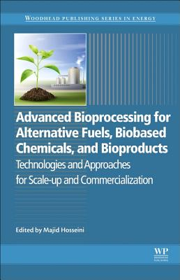 Advanced Bioprocessing for Alternative Fuels, Biobased Chemicals, and Bioproducts: Technologies and Approaches for Scale-Up and Commercialization-cover