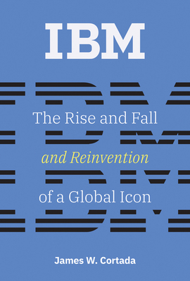 IBM: The Rise and Fall and Reinvention of a Global Icon-cover