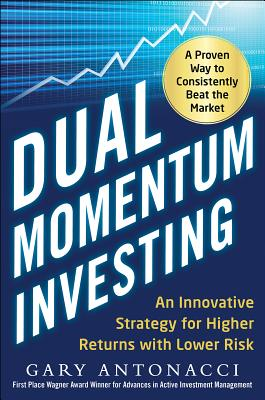 Dual Momentum Investing: An Innovative Strategy for Higher Returns with Lower Risk-cover