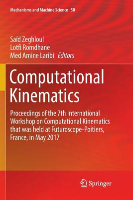 Computational Kinematics: Proceedings of the 7th International Workshop on Computational Kinematics That Was Held at Futuroscope-Poitiers, Franc-cover