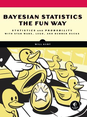 Bayesian Statistics the Fun Way: Understanding Statistics and Probability with Star Wars, Lego, and Rubber Ducks-cover