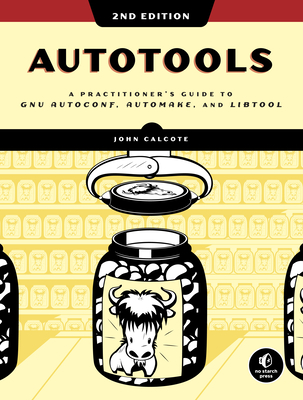 Autotools, 2nd Edition: A Practitioner's Guide to Gnu Autoconf, Automake, and Libtool-cover
