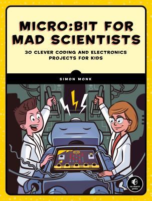 Micro: Bit for Mad Scientists: 30 Clever Coding and Electronics Projects for Kids-cover