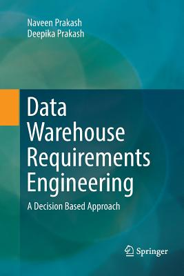 Data Warehouse Requirements Engineering: A Decision Based Approach-cover