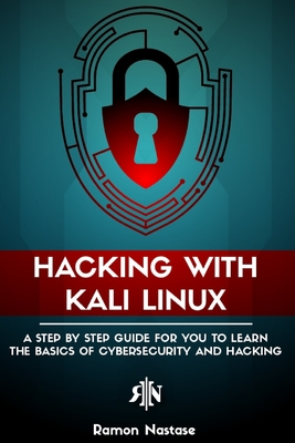 Hacking with Kali Linux: A Step by Step Guide for You to Learn the Basics of Cybersecurity and Hacking-cover