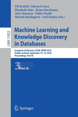 Machine Learning and Knowledge Discovery in Databases: European Conference, Ecml Pkdd 2018, Dublin, Ireland, September 10-14, 2018, Proceedings, Part-cover