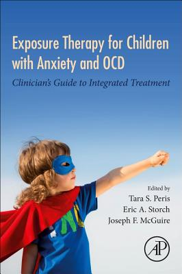 Exposure Therapy for Children with Anxiety and Ocd: Clinician's Guide to Integrated Treatment-cover