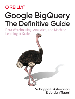 Google Bigquery: The Definitive Guide: Data Warehousing, Analytics, and Machine Learning at Scale-cover