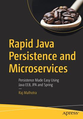 Rapid Java Persistence and Microservices: Persistence Made Easy Using Java Ee8, Jpa and Spring-cover