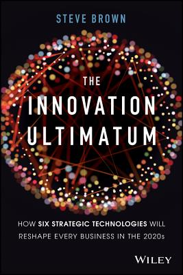 The Innovation Ultimatum: How Six Strategic Technologies Will Reshape Every Business in the 2020s-cover