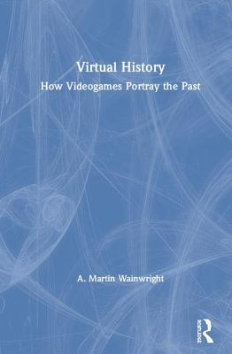 Virtual History: How Videogames Portray the Past-cover