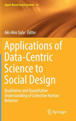 Applications of Data-Centric Science to Social Design: Qualitative and Quantitative Understanding of Collective Human Behavior-cover