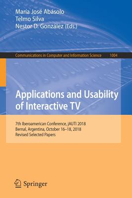 Applications and Usability of Interactive TV: 7th Iberoamerican Conference, Jauti 2018, Bernal, Argentina, October 16-18, 2018, Revised Selected Paper