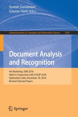 Document Analysis and Recognition: 4th Workshop, Dar 2018, Held in Conjunction with Icvgip 2018, Hyderabad, India, December 18, 2018, Revised Selected-cover