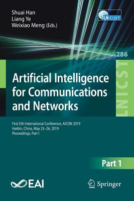 Artificial Intelligence for Communications and Networks: First Eai International Conference, Aicon 2019, Harbin, China, May 25-26, 2019, Proceedings,-cover