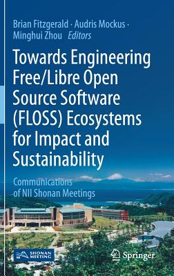 Towards Engineering Free/Libre Open Source Software (Floss) Ecosystems for Impact and Sustainability: Communications of Nii Shonan Meetings-cover