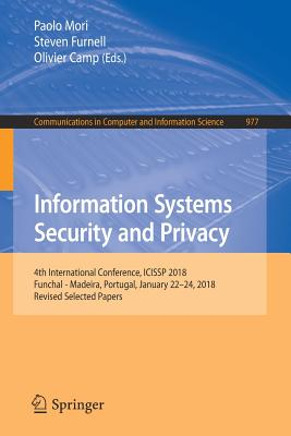 Information Systems Security and Privacy: 4th International Conference, Icissp 2018, Funchal - Madeira, Portugal, January 22-24, 2018, Revised Selecte-cover
