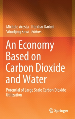 An Economy Based on Carbon Dioxide and Water: Potential of Large Scale Carbon Dioxide Utilization-cover
