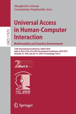 Universal Access in Human-Computer Interaction. Multimodality and Assistive Environments: 13th International Conference, Uahci 2019, Held as Part of t-cover