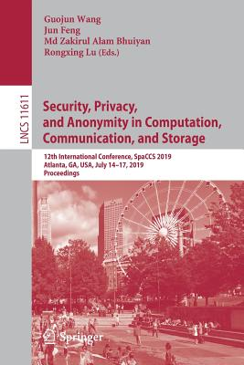 Security, Privacy, and Anonymity in Computation, Communication, and Storage: 12th International Conference, Spaccs 2019, Atlanta, Ga, Usa, July 14-17,-cover