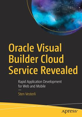 Oracle Visual Builder Cloud Service Revealed: Rapid Application Development for Web and Mobile-cover