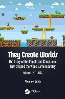 They Create Worlds: The Story of the People and Companies That Shaped the Video Game Industry, Vol. I: 1971-1982-cover