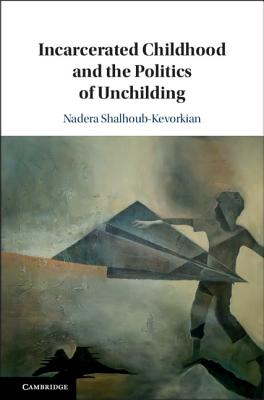 Incarcerated Childhood and the Politics of Unchilding-cover