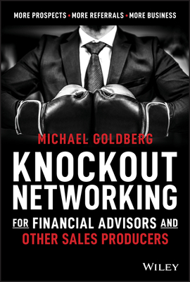 Knockout Networking for Financial Advisors and Other Sales Producers: More Prospects, More Referrals, More Business-cover