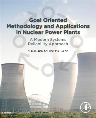 Goal Oriented Methodology and Applications in Nuclear Power Plants: A Modern Systems Reliability Approach-cover