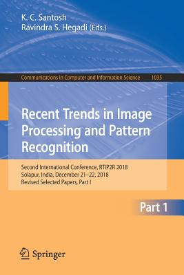 Recent Trends in Image Processing and Pattern Recognition: Second International Conference, Rtip2r 2018, Solapur, India, December 21-22, 2018, Revised-cover