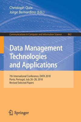 Data Management Technologies and Applications: 7th International Conference, Data 2018, Porto, Portugal, July 26-28, 2018, Revised Selected Papers-cover
