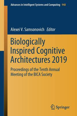 Biologically Inspired Cognitive Architectures 2019: Proceedings of the Tenth Annual Meeting of the Bica Society-cover