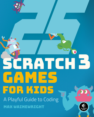 25 Scratch 3 Games for Kids: A Playful Guide to Coding-cover