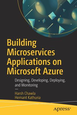 Building Microservices Applications on Microsoft Azure: Designing, Deploying, and Managing
