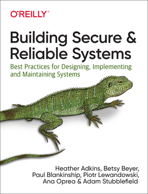 Building Secure and Reliable Systems: Best Practices for Designing, Implementing, and Maintaining Systems-cover