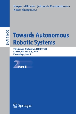 Towards Autonomous Robotic Systems: 20th Annual Conference, Taros 2019, London, Uk, July 3-5, 2019, Proceedings, Part II-cover